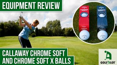 Which ball is best for YOU?? | Golfalot Callaway Chrome Soft & Chrome Soft X Ball Review