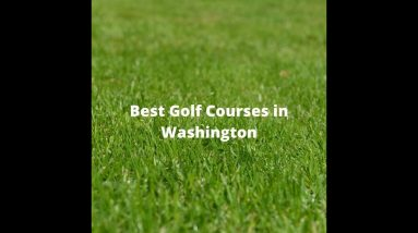 Best Golf Courses in Washington State!